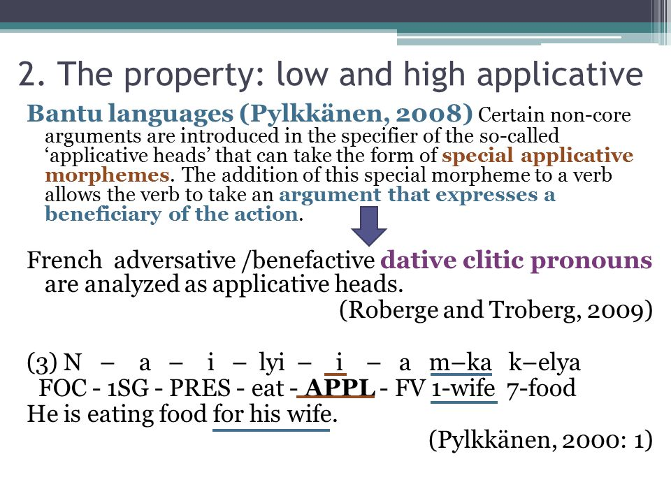 2. The property: low and high applicative Bantu languages (Pylkkänen, 2008) Certain non-core arguments are introduced in the specifier of the so-calle