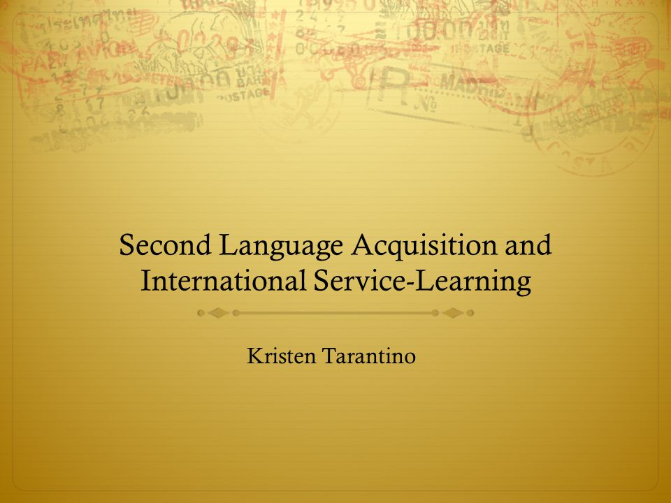 Second Language Acquisition and International Service-Learning Kristen Tarantino