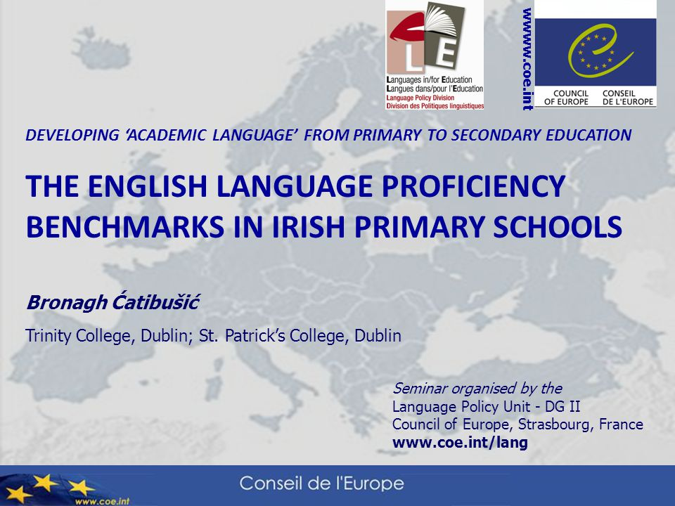 DEVELOPING 'ACADEMIC LANGUAGE' FROM PRIMARY TO SECONDARY EDUCATION THE ENGLISH LANGUAGE PROFICIENCY BENCHMARKS IN IRISH PRIMARY SCHOOLS Bronagh Ćatibu