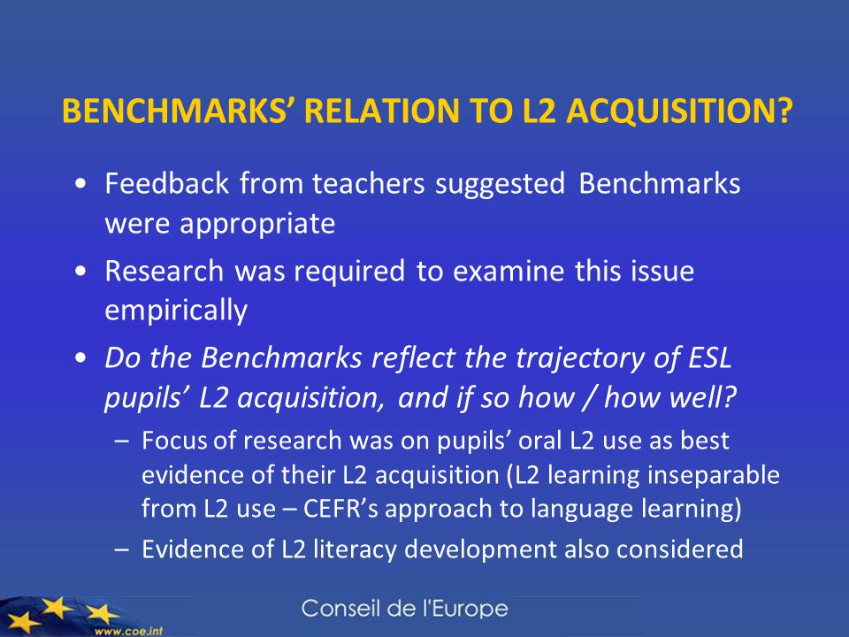 BENCHMARKS' RELATION TO L2 ACQUISITION? Feedback from teachers suggested Benchmarks were appropriate Research was required to examine this issue empir