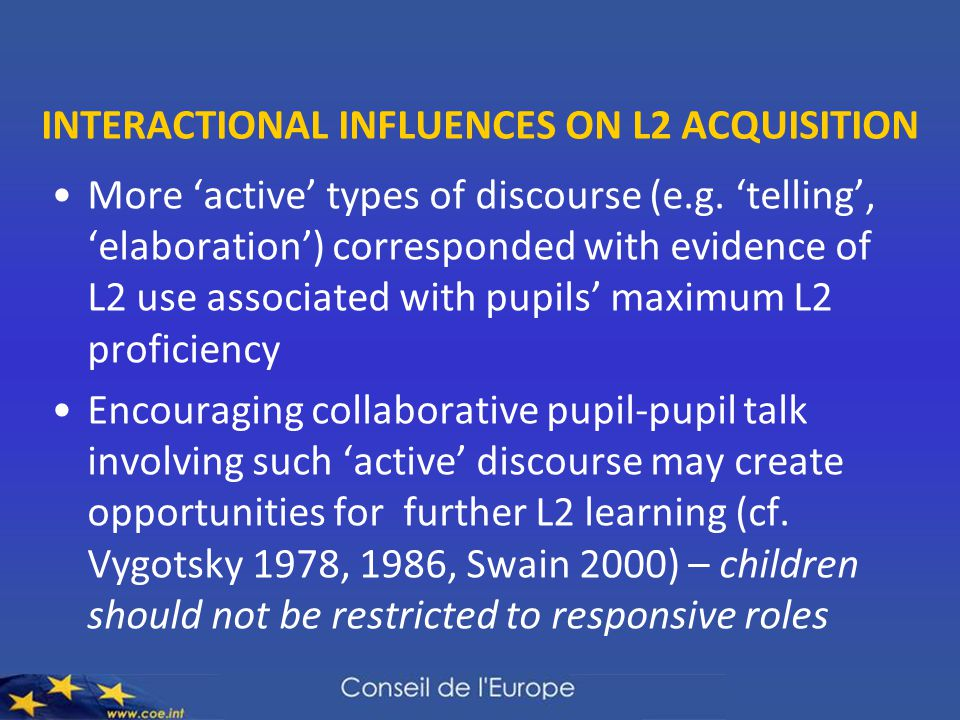 INTERACTIONAL INFLUENCES ON L2 ACQUISITION More 'active' types of discourse (e.g.
