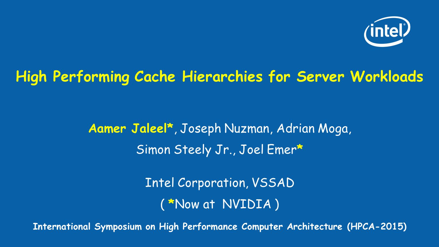 High Performing Cache Hierarchies for Server Workloads Aamer Jaleel*, Joseph Nuzman, Adrian Moga, Simon Steely Jr., Joel Emer* Intel Corporation, VSSA