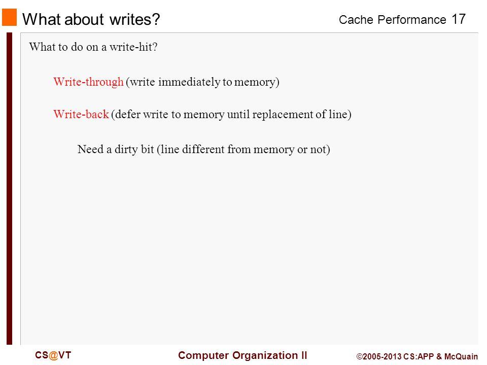 Cache Performance 17 Computer Organization II CS@VT ©2005-2013 CS:APP & McQuain What about writes.