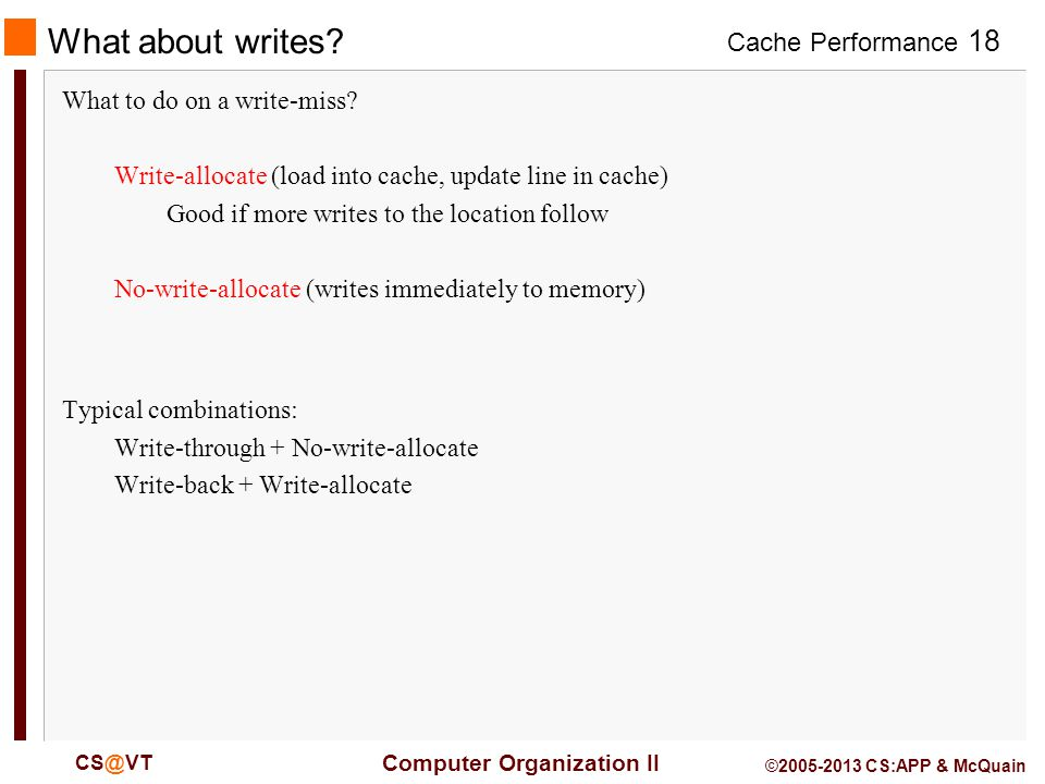Cache Performance 18 Computer Organization II CS@VT ©2005-2013 CS:APP & McQuain What about writes.