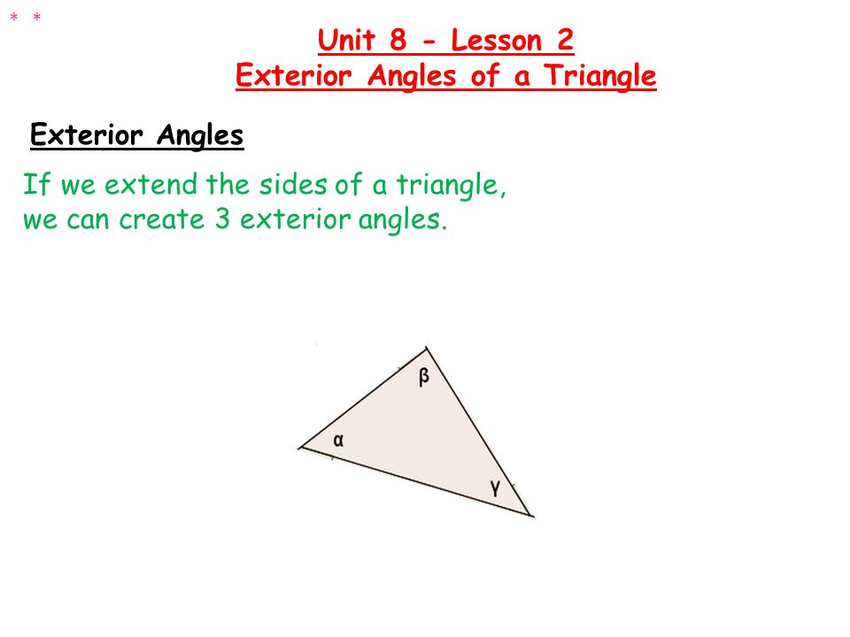 Exterior Angles If we extend the sides of a triangle, we can create 3 exterior angles.