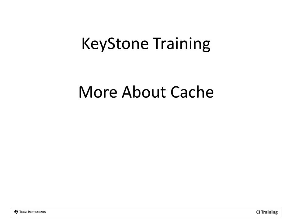 KeyStone Training More About Cache