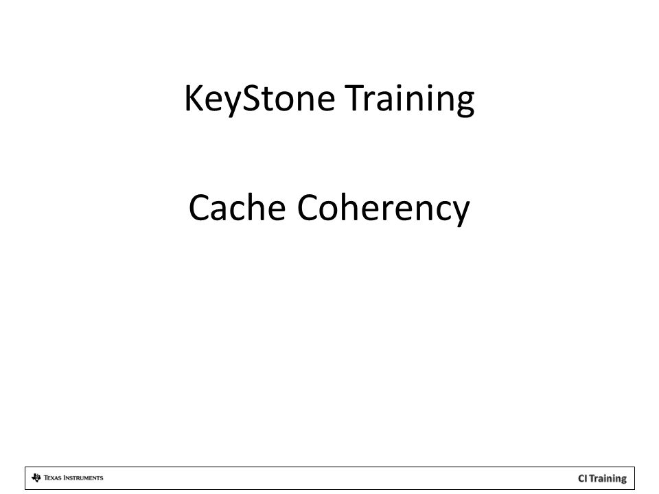 KeyStone Training Cache Coherency