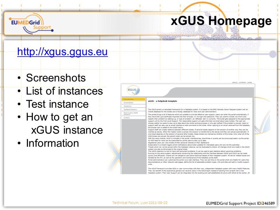 xGUS Homepage Technical Forum, Lyon 2011-09-2040 http://xgus.ggus.eu Screenshots List of instances Test instance How to get an xGUS instance Information