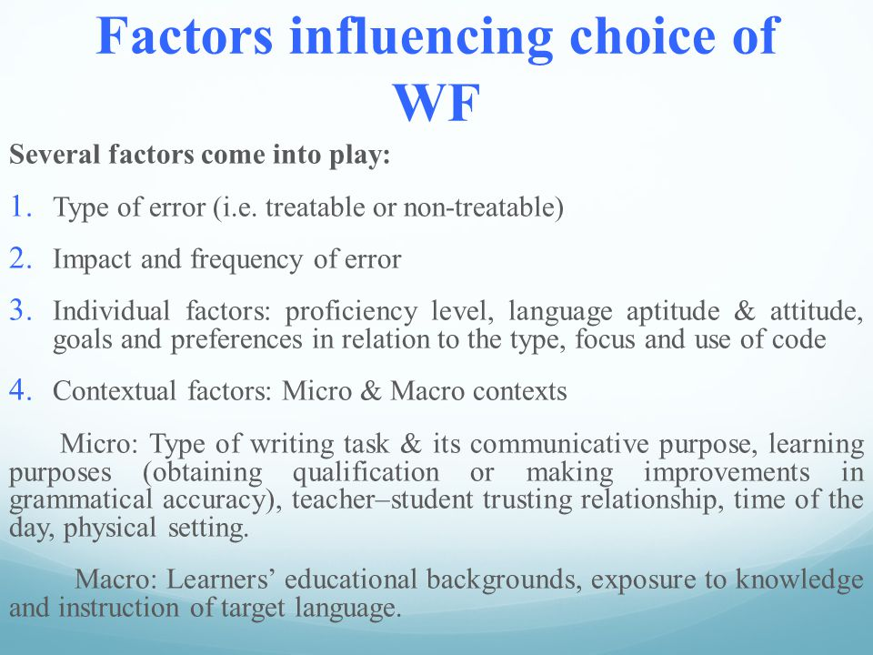 Factors influencing choice of WF Several factors come into play: 1.