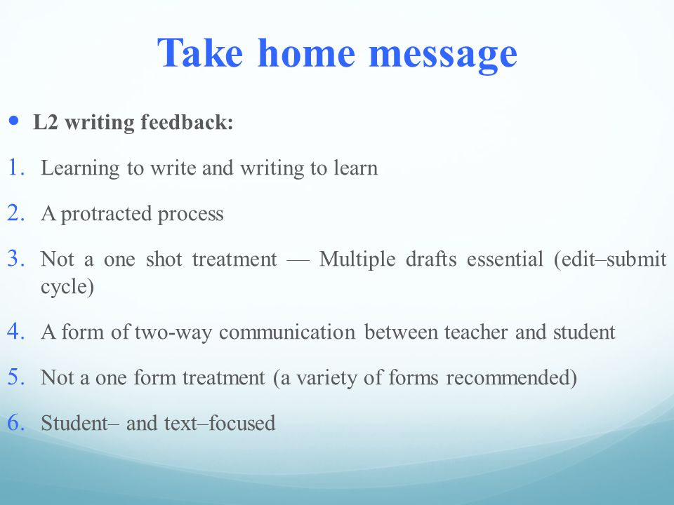 Take home message L2 writing feedback: 1.Learning to write and writing to learn 2.