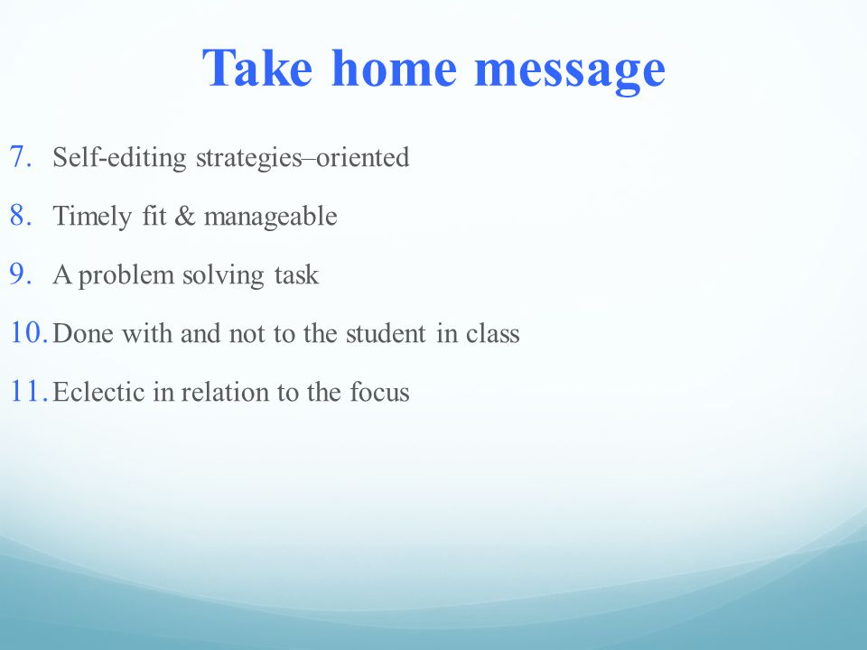 Take home message 7. Self-editing strategies–oriented 8.