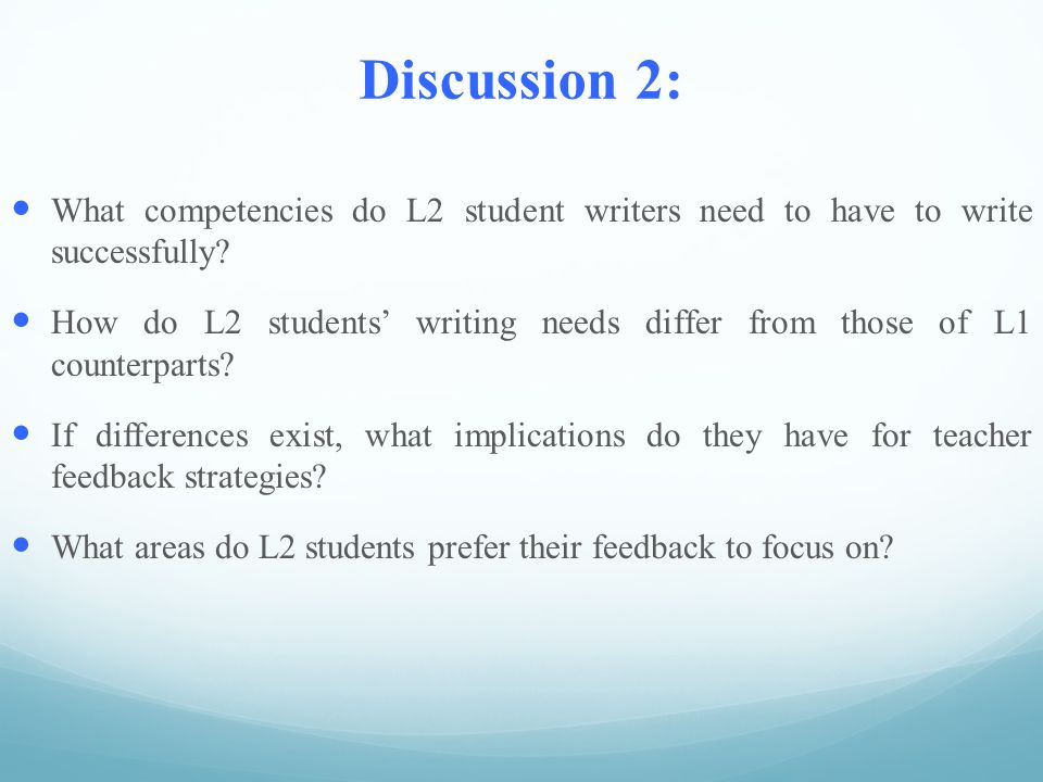 Discussion 2: What competencies do L2 student writers need to have to write successfully? How do L2 students' writing needs differ from those of L1 co