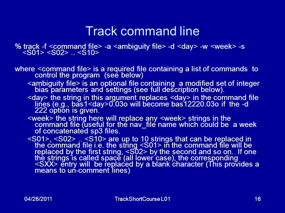 04/26/2011TrackShortCourse L0116 Track command line % track -f -a -d -w -s..