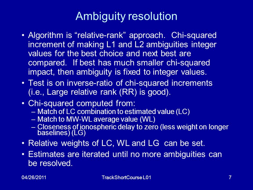 04/26/2011TrackShortCourse L017 Ambiguity resolution Algorithm is relative-rank approach.