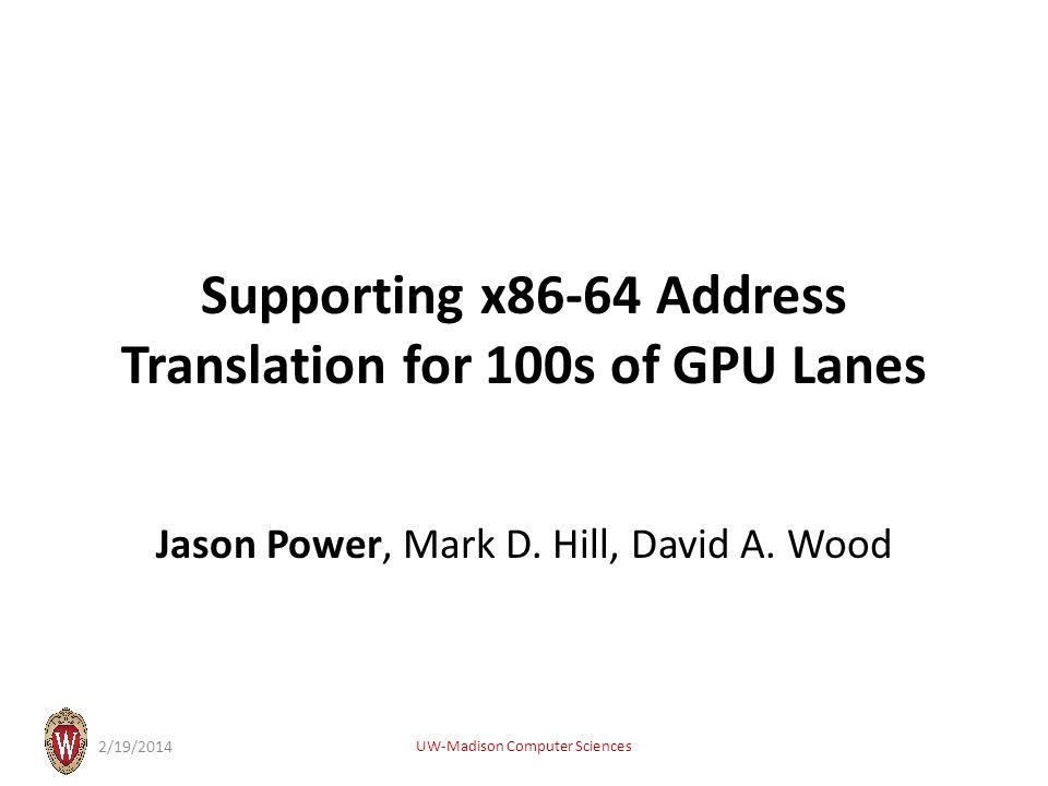 Supporting x86-64 Address Translation for 100s of GPU Lanes Jason Power, Mark D.