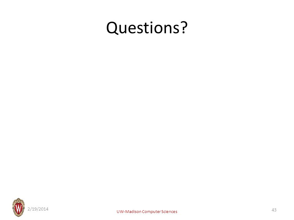 Questions? 2/19/2014 UW-Madison Computer Sciences 43