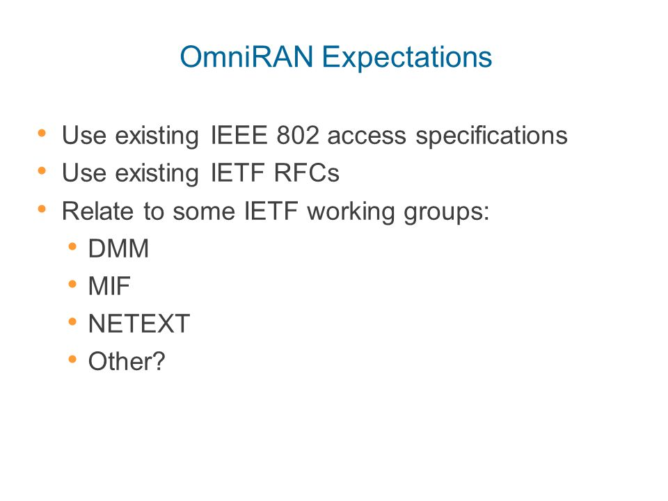 OmniRAN Expectations Use existing IEEE 802 access specifications Use existing IETF RFCs Relate to some IETF working groups: DMM MIF NETEXT Other