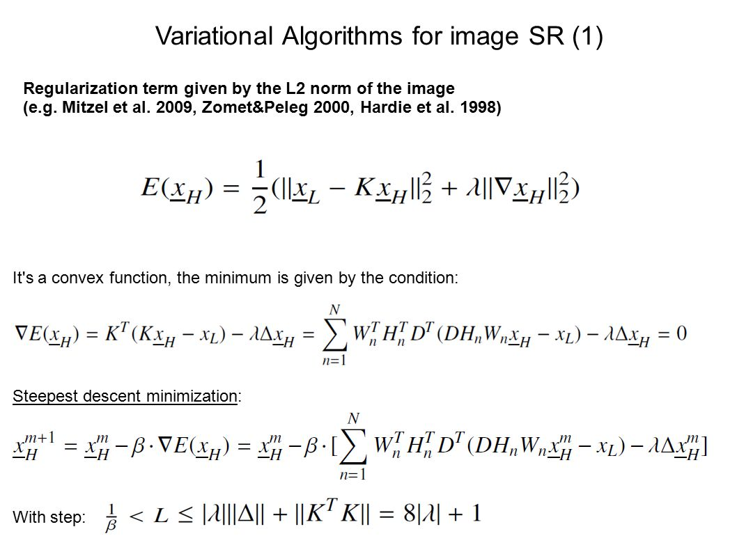 Variational Algorithms for image SR (1) Regularization term given by the L2 norm of the image (e.g.