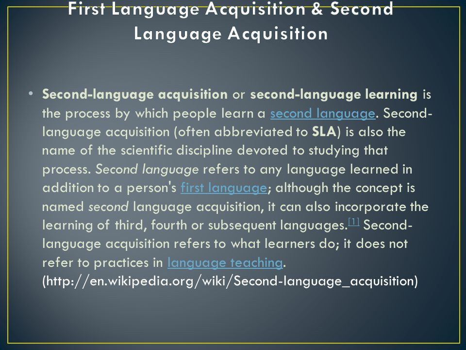 Second-language acquisition or second-language learning is the process by which people learn a second language. Second- language acquisition (often ab