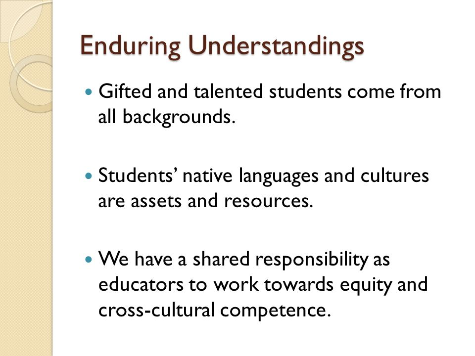 Enduring Understandings Gifted and talented students come from all backgrounds.