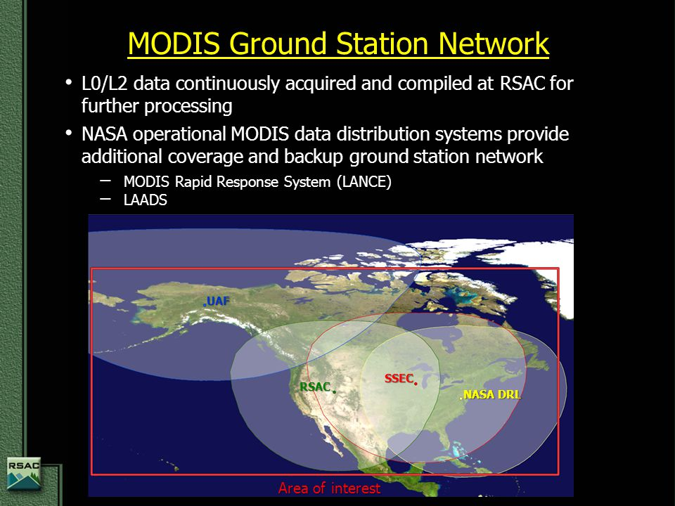 Area of interest SSEC RSAC UAF NASA DRL MODIS Ground Station Network L0/L2 data continuously acquired and compiled at RSAC for further processing L0/L