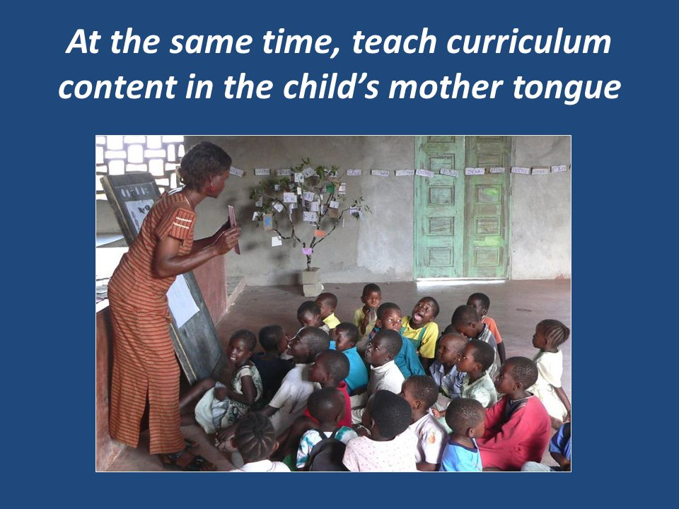 At the same time, teach curriculum content in the child's mother tongue