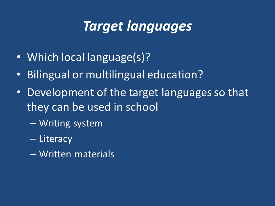 Target languages Which local language(s). Bilingual or multilingual education.
