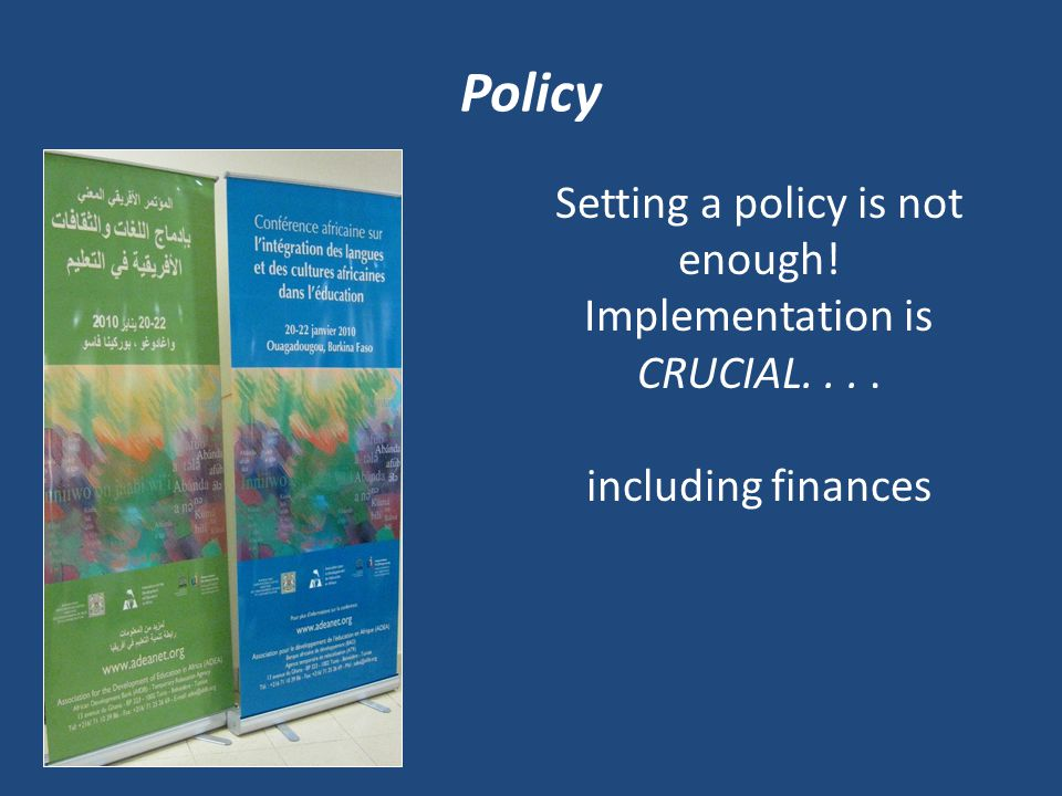 Policy Setting a policy is not enough! Implementation is CRUCIAL.... including finances