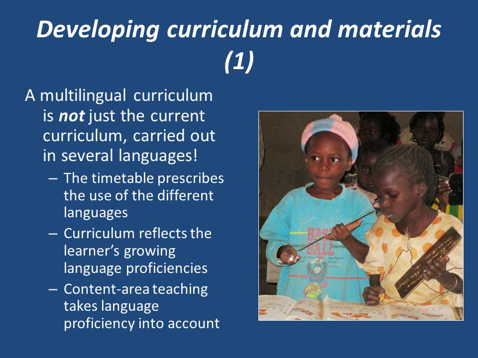 Developing curriculum and materials (1) A multilingual curriculum is not just the current curriculum, carried out in several languages.