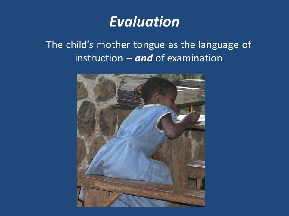 Evaluation The child's mother tongue as the language of instruction – and of examination