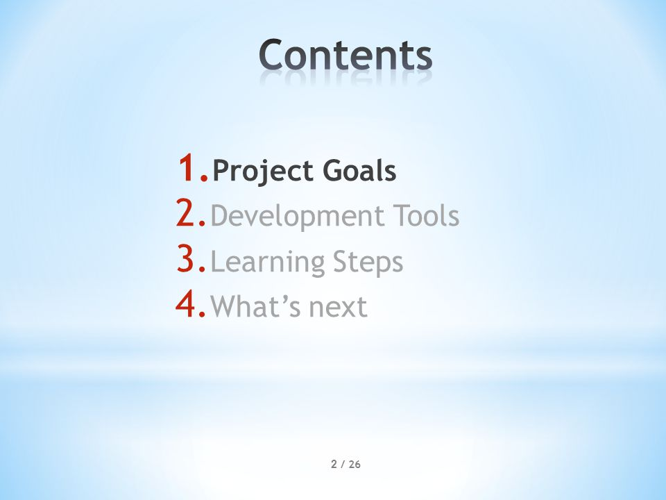 1. Project Goals 2. Development Tools 3. Learning Steps 4. What's next 2 / 26