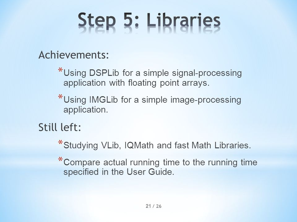 21 / 26 Achievements: * Using DSPLib for a simple signal-processing application with floating point arrays.