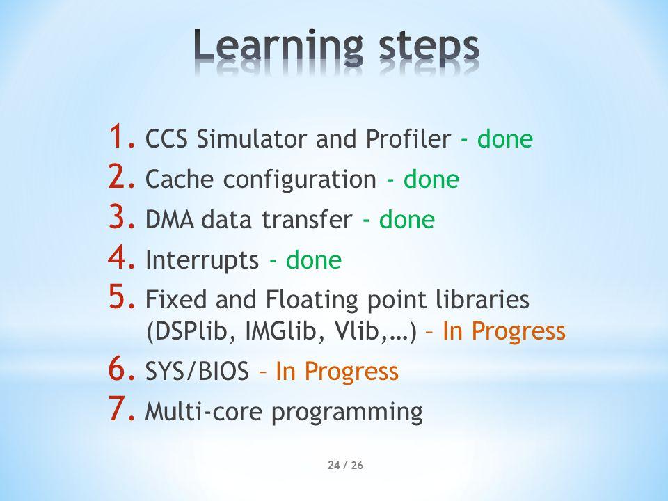 1. CCS Simulator and Profiler - done 2. Cache configuration - done 3.
