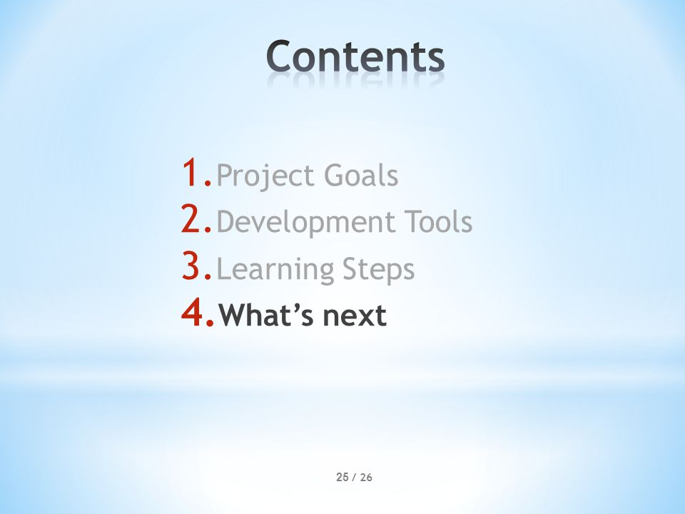 1. Project Goals 2. Development Tools 3. Learning Steps 4. What's next 25 / 26