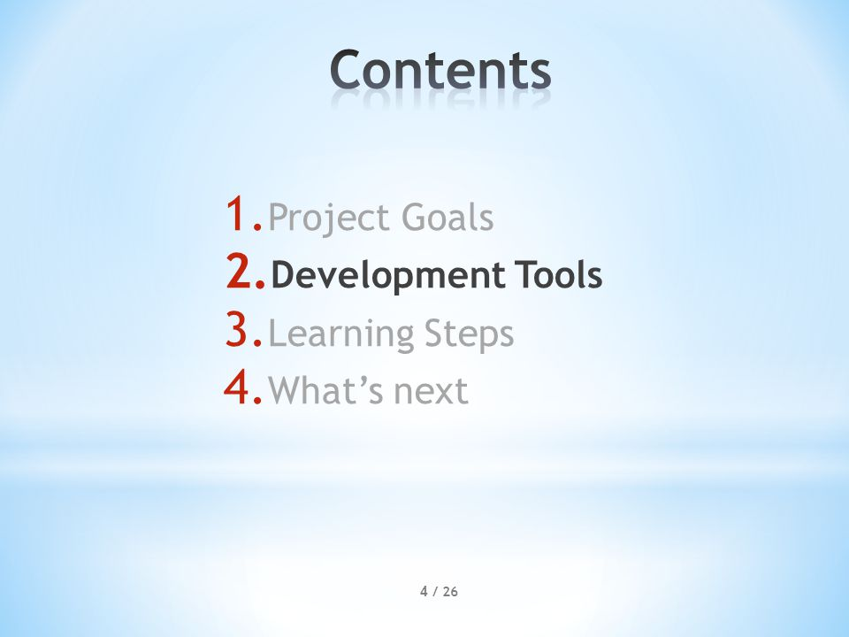 1. Project Goals 2. Development Tools 3. Learning Steps 4. What's next 4 / 26