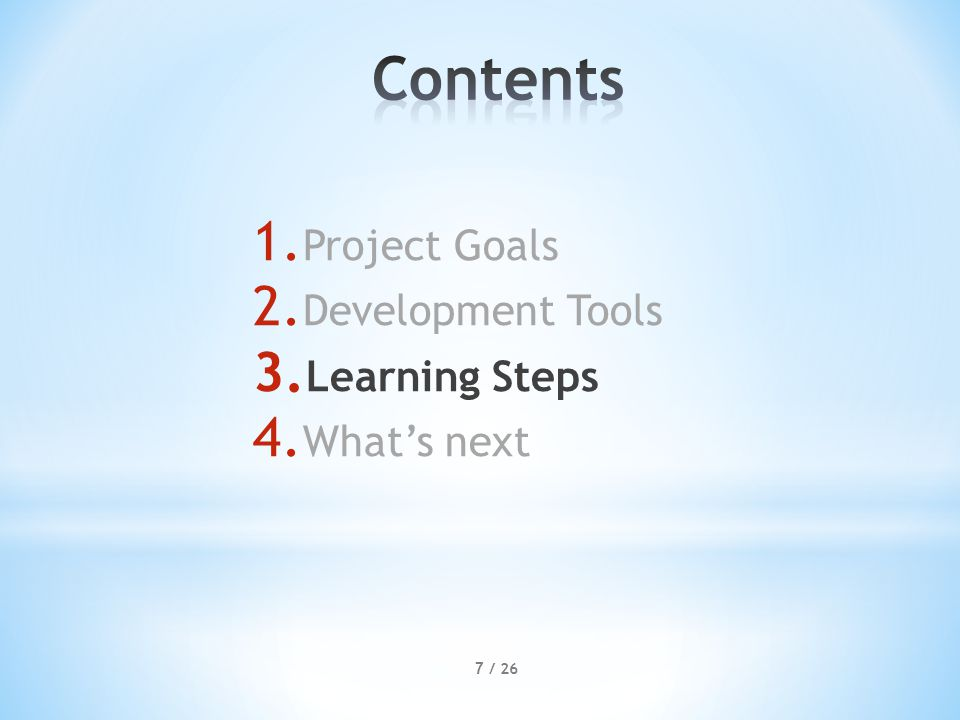 1. Project Goals 2. Development Tools 3. Learning Steps 4. What's next 7 / 26