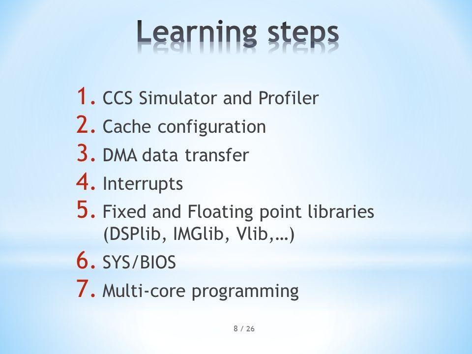 1. CCS Simulator and Profiler 2. Cache configuration 3.