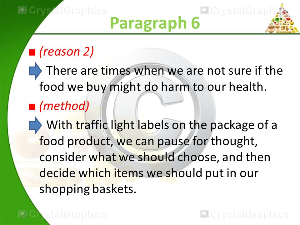 Paragraph 6 ■ (reason 2) There are times when we are not sure if the food we buy might do harm to our health.
