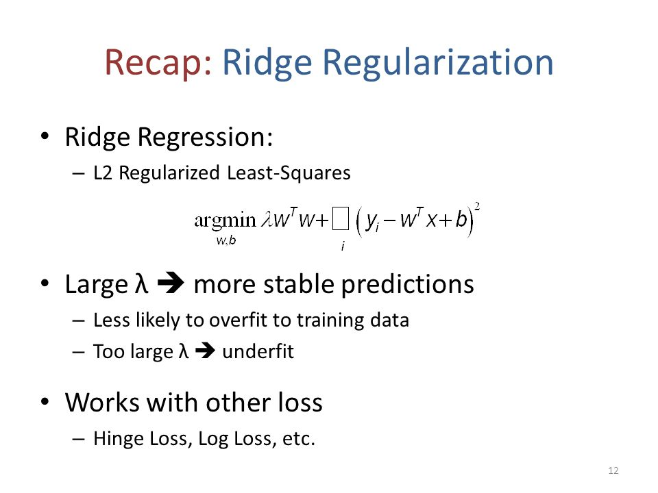 Recap: Ridge Regularization Ridge Regression: – L2 Regularized Least-Squares Large λ  more stable predictions – Less likely to overfit to training da