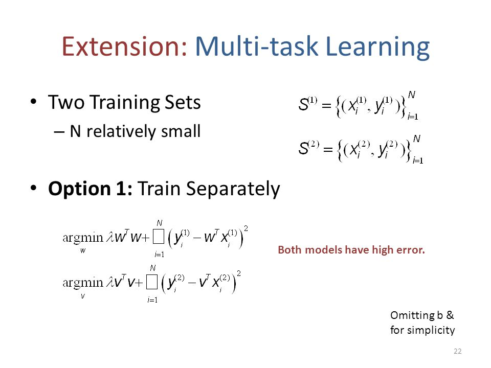 Extension: Multi-task Learning Two Training Sets – N relatively small Option 1: Train Separately Omitting b & for simplicity Both models have high err