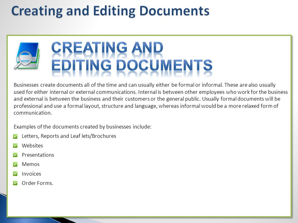 Businesses create documents all of the time and can usually either be formal or informal. These are also usually used for either internal or external
