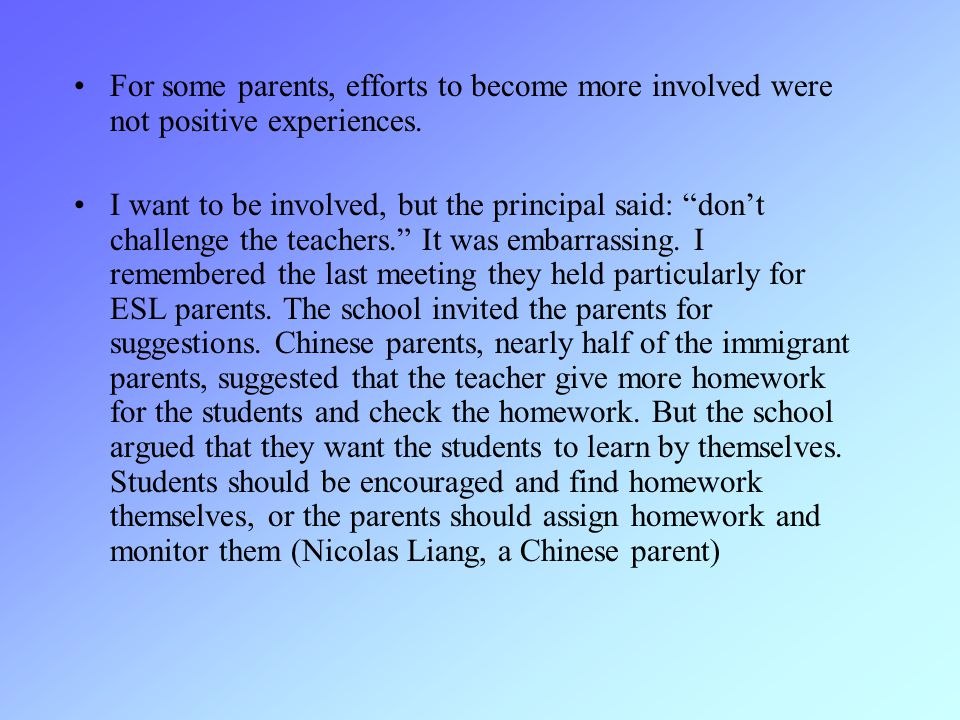 "For some parents, efforts to become more involved were not positive experiences. I want to be involved, but the principal said: ""don't challenge the t"