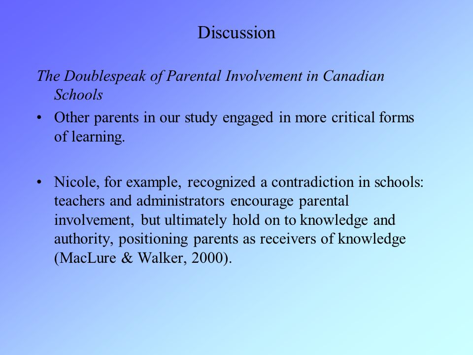 Discussion The Doublespeak of Parental Involvement in Canadian Schools Other parents in our study engaged in more critical forms of learning. Nicole,