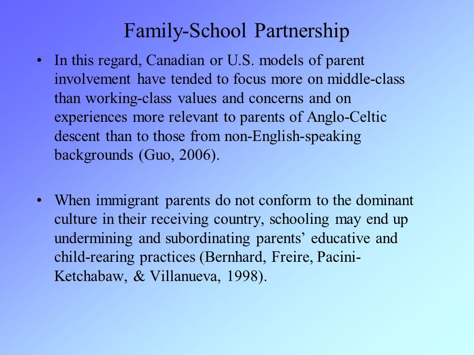 Family-School Partnership In this regard, Canadian or U.S. models of parent involvement have tended to focus more on middle-class than working-class v