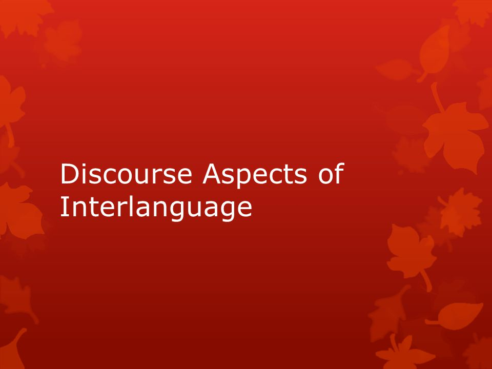 Discourse Aspects of Interlanguage