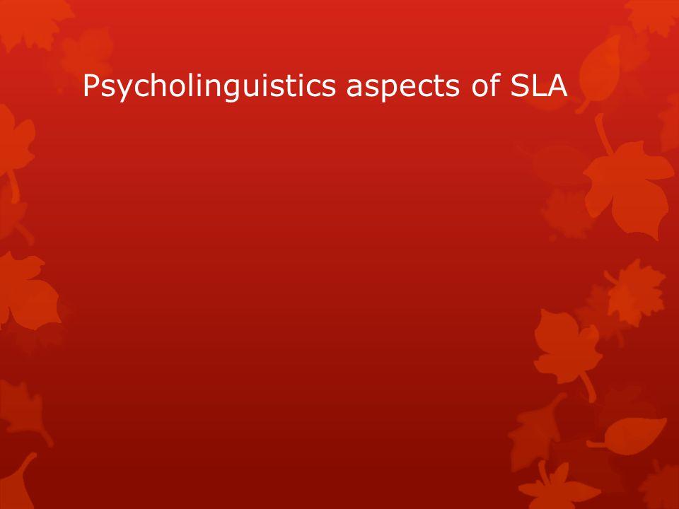 Psycholinguistics aspects of SLA