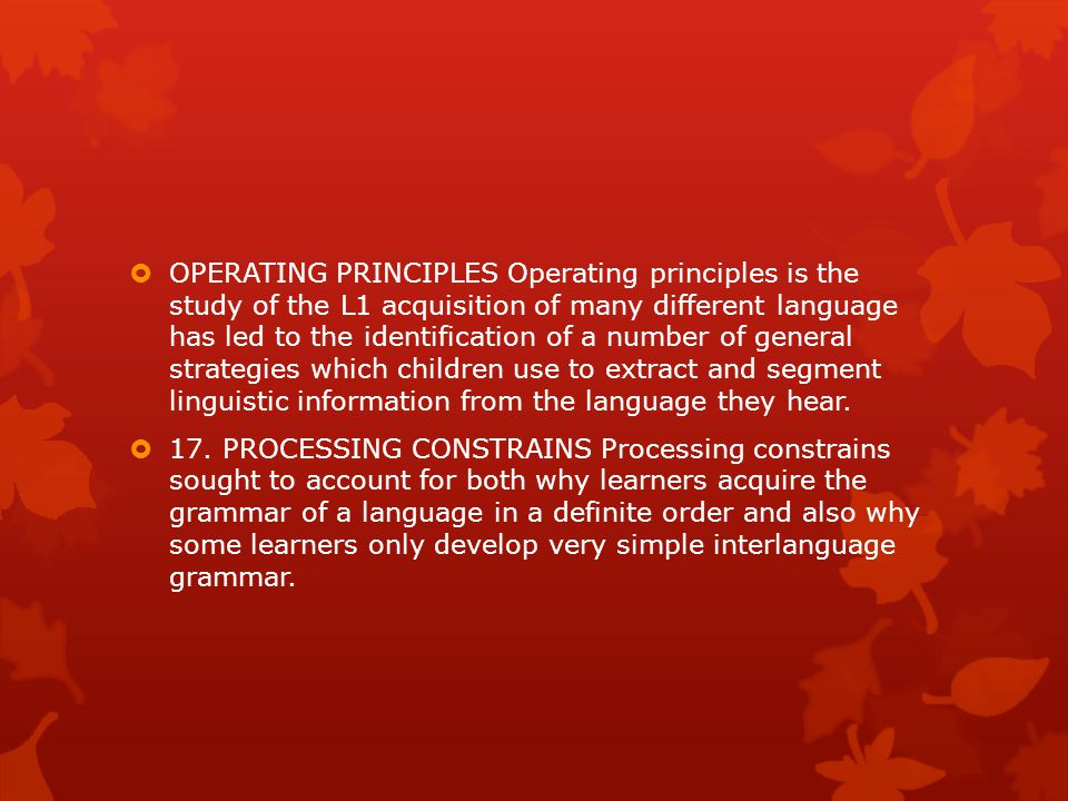  OPERATING PRINCIPLES Operating principles is the study of the L1 acquisition of many different language has led to the identification of a number of