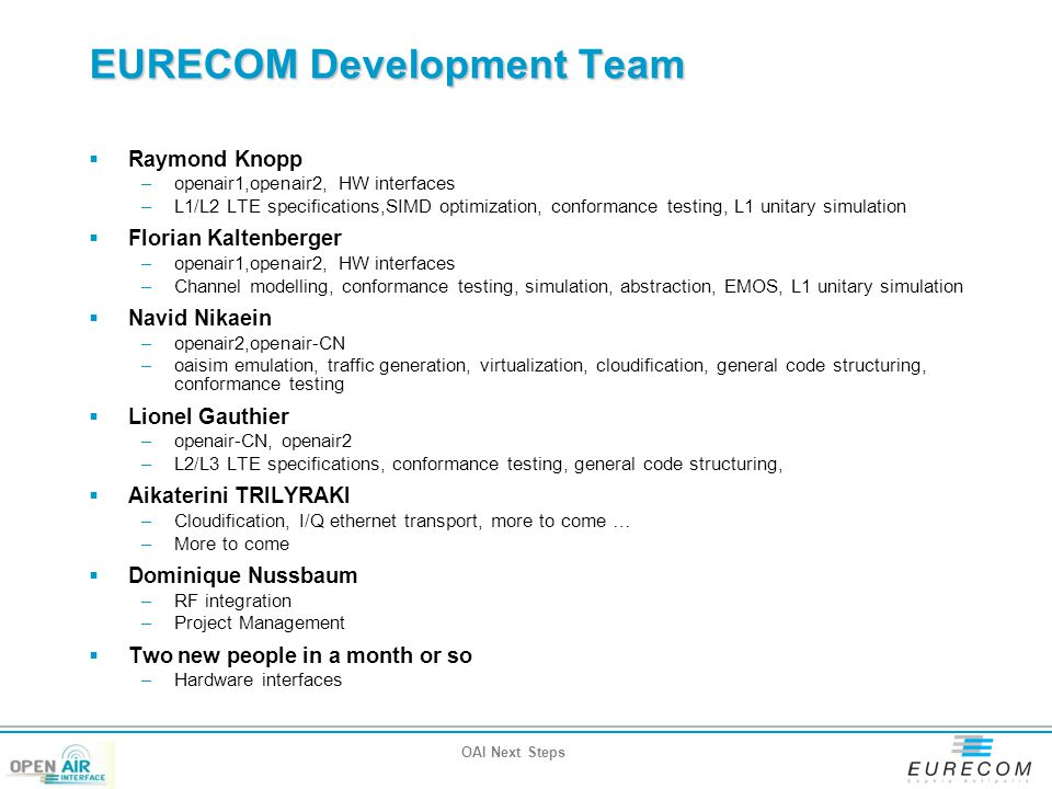 EURECOM Development Team  Raymond Knopp –openair1,openair2, HW interfaces –L1/L2 LTE specifications,SIMD optimization, conformance testing, L1 unitar
