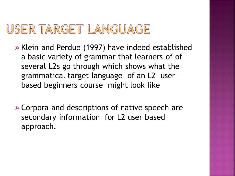  Klein and Perdue (1997) have indeed established a basic variety of grammar that learners of of several L2s go through which shows what the grammatic