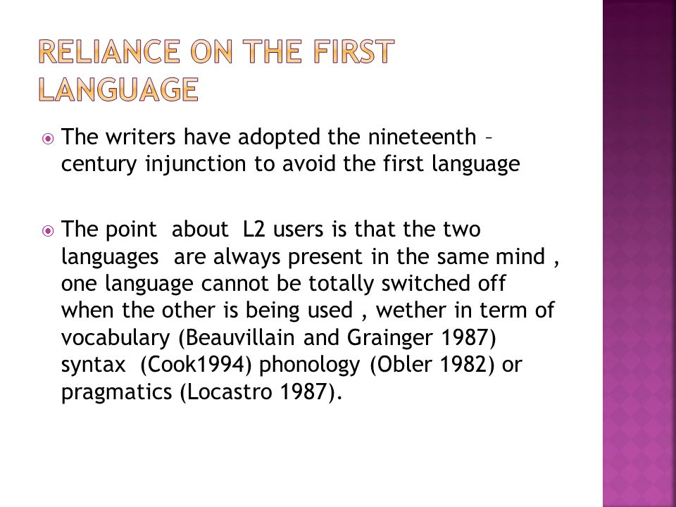  The writers have adopted the nineteenth – century injunction to avoid the first language  The point about L2 users is that the two languages are al